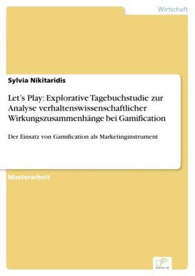 Let's Play: Explorative Tagebuchstudie zur Analyse verhaltenswissenschaftlicher Wirkungszusammenhänge bei Gamification, Sylvia Nikitaridis