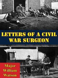 Letters of a Civil War Surgeon, Major William Watson