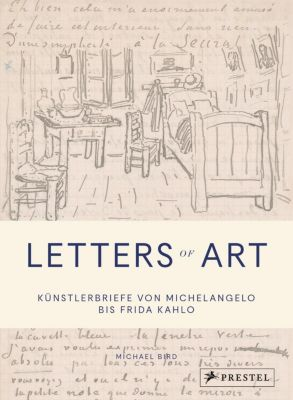 Letters of Art: Künstlerbriefe von Michelangelo bis Frida Kahlo - Michael Bird pdf epub