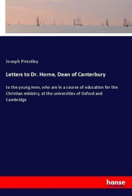 Letters to Dr. Horne, Dean of Canterbury, Joseph Priestley