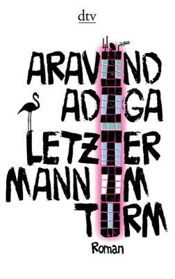 Letzter Mann im Turm - Aravind Adiga |