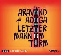 Letzter Mann im Turm, 6 Audio-CDs, Aravind Adiga