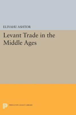 Levant Trade in the Middle Ages, Eliyahu Ashtor