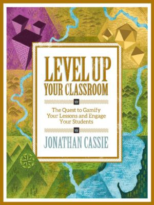 Level Up Your Classroom, Jonathan Cassie