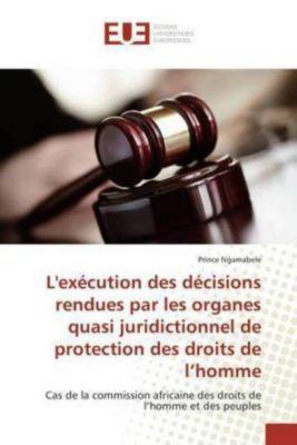 L'exécution des décisions rendues par les organes quasi juridictionnel de protection des droits de l'homme, Prince Ngamabele