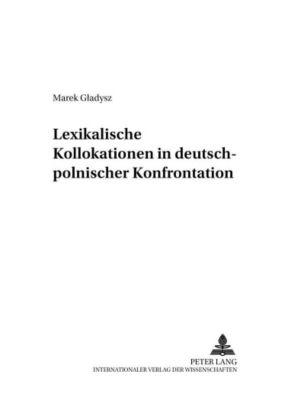 Lexikalische Kollokationen in deutsch-polnischer Konfrontation, Marek Gladysz