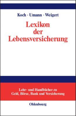 Lexikon der Lebensversicherung, MAXIMILIAN KOCH (HG), MARTIN M. WEIGERT (HG), STEPHAN UMANN(HG)
