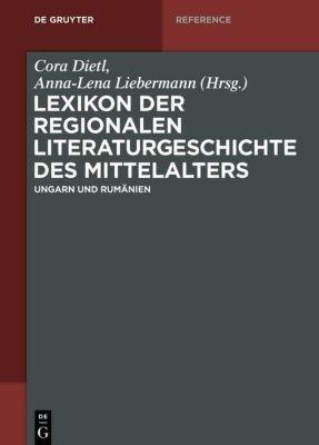 Lexikon der regionalen Literaturgeschichte des Mittelalters - Ungarn und Rumänien