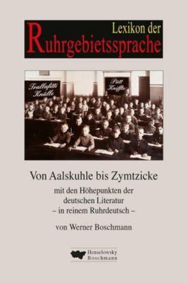 Lexikon der Ruhrgebietssprache von Aalskuhle bis Zymtzicke, Werner Boschmann