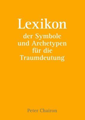 Lexikon der Symbole und Archetypen für die Traumdeutung, Peter Chairon