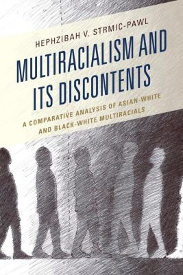 Lexington Books: Multiracialism and Its Discontents, Hephzibah V. Strmic-Pawl