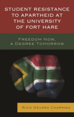 Lexington Books: Student Resistance to Apartheid at the University of Fort Hare, Rico Devara Chapman
