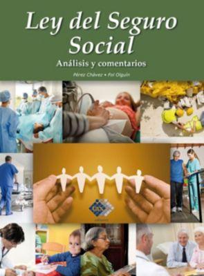 Ley del Seguro Social. Análisis y comentarios 2017, José Pérez Chávez, Raymundo Fol Olguín