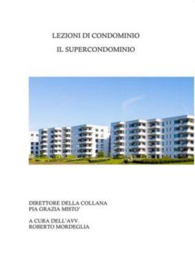 Lezioni di condominio. Il super condominio, Pia Grazia Mistò, Roberto Mordeglia
