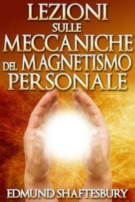Lezioni sulle Meccaniche del Magnetismo Personale (Tradotto), Edmund Shaftesbury