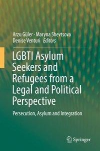 LGBTI Asylum Seekers and Refugees from a Legal and Political Perspective