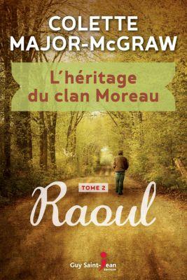 L'héritage du clan Moreau, tome 2: L'héritage du clan Moreau, tome 2, Colette Major-McGraw