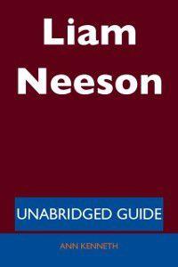 Liam Neeson - Unabridged Guide, Ann Kenneth