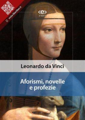 Liber Liber: Aforismi, novelle e profezie, Leonardo, Leonardo Da Vinci