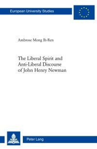 Liberal Spirit and Anti-Liberal Discourse of John Henry Newman, Ambrose Mong Ih-Ren