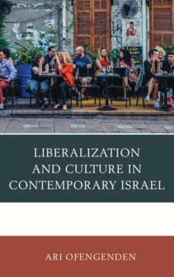 Liberalization and Culture in Contemporary Israel, Ari Ofengenden