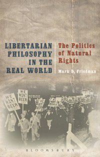 Libertarian Philosophy in the Real World, Mark D. Friedman