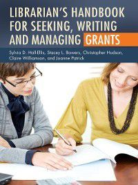 Librarian's Handbook for Seeking, Writing, and Managing Grants, CHRISTOPHER HUDSON, Sylvia Hall-Ellis, Claire Williamson, Joanne Patrick, Stacey Bowers