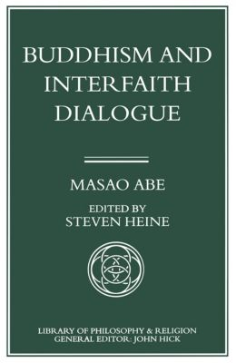 Library of Philosophy and Religion: Buddhism and Interfaith Dialogue, Masao Abe