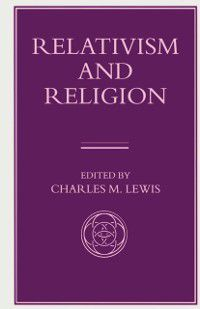 Library of Philosophy and Religion: Relativism and Religion, Charles M. Lewis