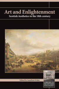 Library of Scottish Philosophy: Art and Enlightenment, Jonathan Friday