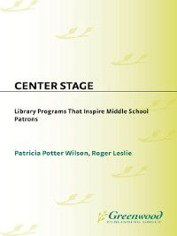 Library Programs That Inspire: Center Stage, Roger Leslie, Patricia Wilson