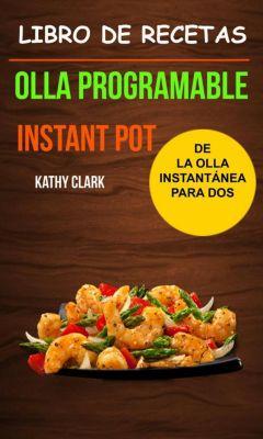 Libro de Recetas de la Olla Instantánea para Dos (Olla programable: Instant Pot), Kathy Clark