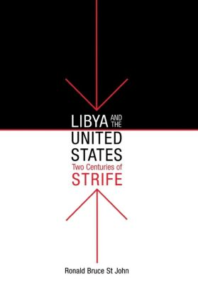 Libya and the United States, Two Centuries of Strife, Ronald Bruce St John