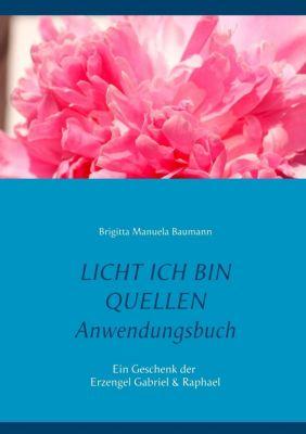 Licht ich bin Quellen - Das Anwendungsbuch, Brigitta Manuela Baumann