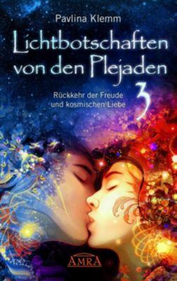 Lichtbotschaften von den Plejaden, Rückkehr der Freude und kosmischen Liebe - Pavlina Klemm  