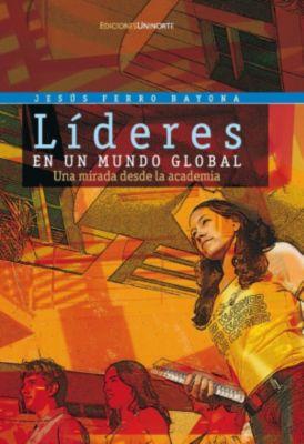 Líderes en un mundo global, Jesús Ferro Bayona