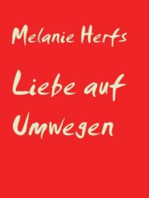 Liebe auf Umwegen, Melanie Herfs