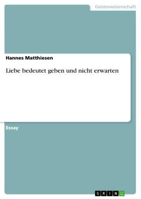 Liebe bedeutet geben und nicht erwarten, Hannes Matthiesen