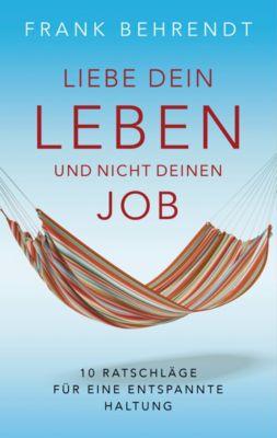Liebe dein Leben und nicht deinen Job., Frank Behrendt