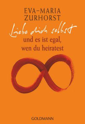 Liebe dich selbst und es ist egal, wen du heiratest, Eva-Maria Zurhorst