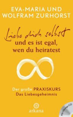 Liebe dich selbst und es ist egal wen du heiratest, m. Audio-CD, Eva-Maria Zurhorst, Wolfram Zurhorst