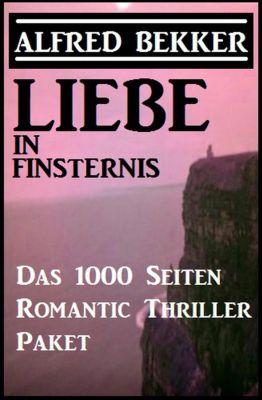 Liebe in Finsternis - Das 1000 Seiten Romantic Thriller Paket, Alfred Bekker