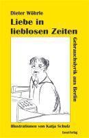 Liebe in lieblosen Zeiten - Dieter Wöhrle |