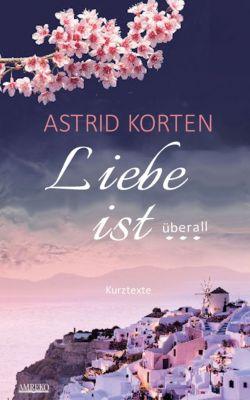 Liebe ist überall, Astrid Korten