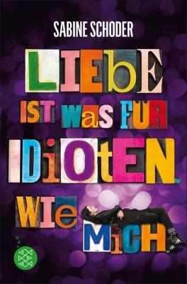 Liebe ist was für Idioten. Wie mich., Sabine Schoder