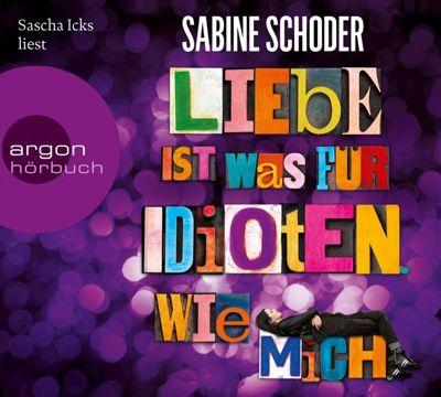 Liebe ist was für Idioten. Wie mich., 6 Audio-CDs, Sabine Schoder