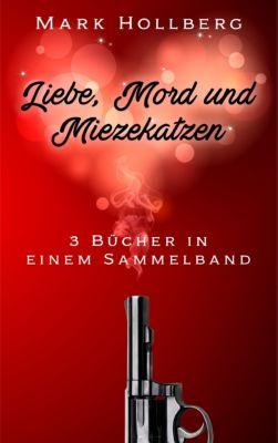 Liebe, Mord und Miezekatzen, Theo Graufell, Mark Hollberg
