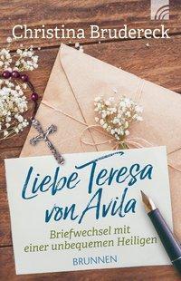 Liebe Teresa von Avila - Christina Brudereck |