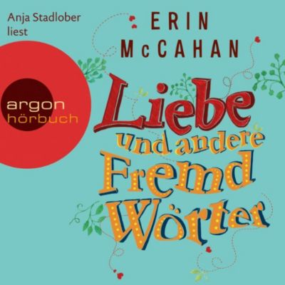 Liebe und andere Fremdwörter (Autorisierte Lesefassung), Erin McCahan