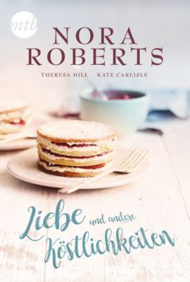 Liebe und andere Köstlichkeiten, Nora Roberts, Teresa Hill, Kate Carlisle